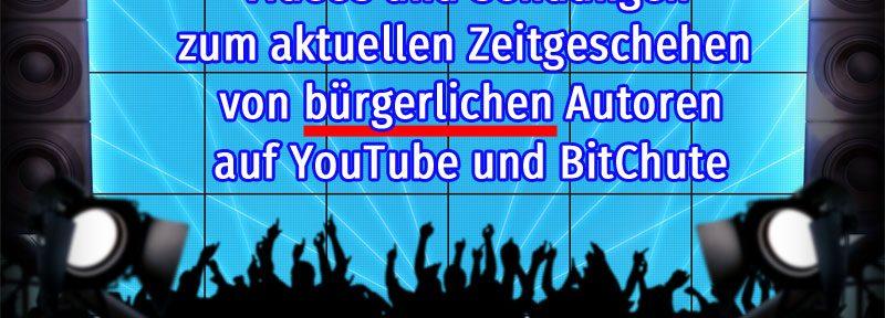 Videos und Sendungen zum aktuellen Zeitgeschehen bürgerlicher Autoren auf YouTube und BitChute
