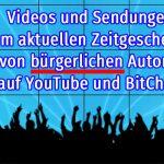 Videos und Sendungen zum aktuellen Zeitgeschehen von bürgerlichen Autoren auf YouTube und BitChute